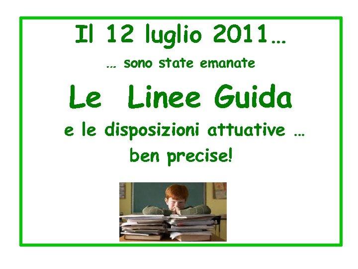 Il 12 luglio 2011… … sono state emanate Le Linee Guida e le disposizioni