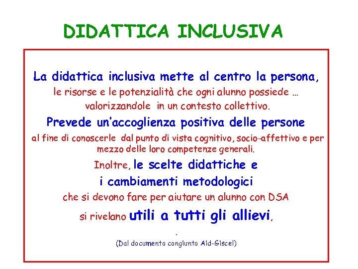 DIDATTICA INCLUSIVA La didattica inclusiva mette al centro la persona, le risorse e le