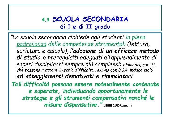 """4. 3 SCUOLA SECONDARIA di I e di II grado """"La scuola secondaria richiede"""
