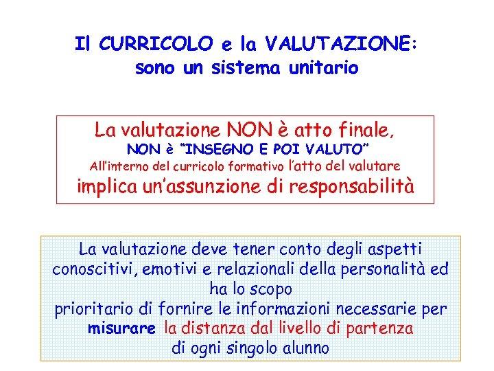 Il CURRICOLO e la VALUTAZIONE: sono un sistema unitario La valutazione NON è atto