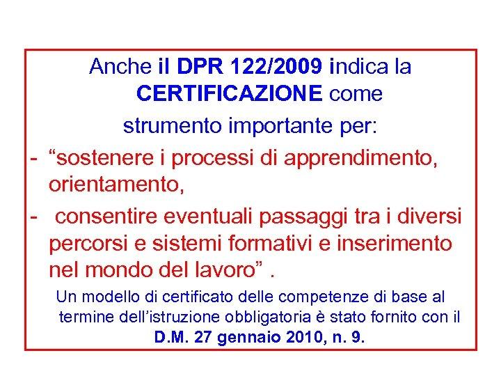 """Anche il DPR 122/2009 indica la CERTIFICAZIONE come strumento importante per: - """"sostenere i"""