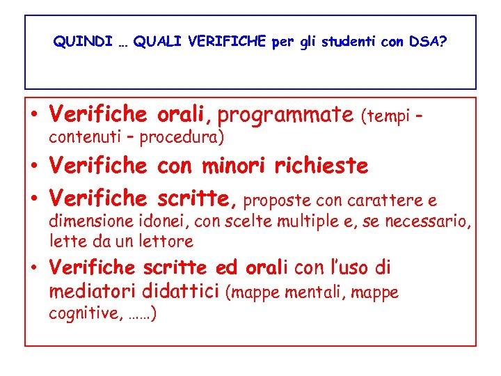 QUINDI … QUALI VERIFICHE per gli studenti con DSA? • Verifiche orali, programmate contenuti