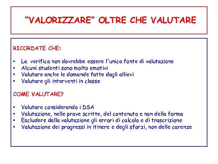 """""""VALORIZZARE"""" OLTRE CHE VALUTARE RICORDATE CHE: • La verifica non dovrebbe essere l'unica fonte"""