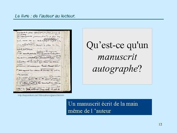 Le livre : de l'auteur au lecteur. Qu'est-ce qu'un manuscrit autographe? http: //expositions. bnf.
