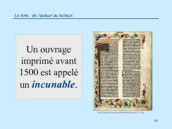 Le livre : de l'auteur au lecteur. Un ouvrage imprimé avant 1500 est appelé