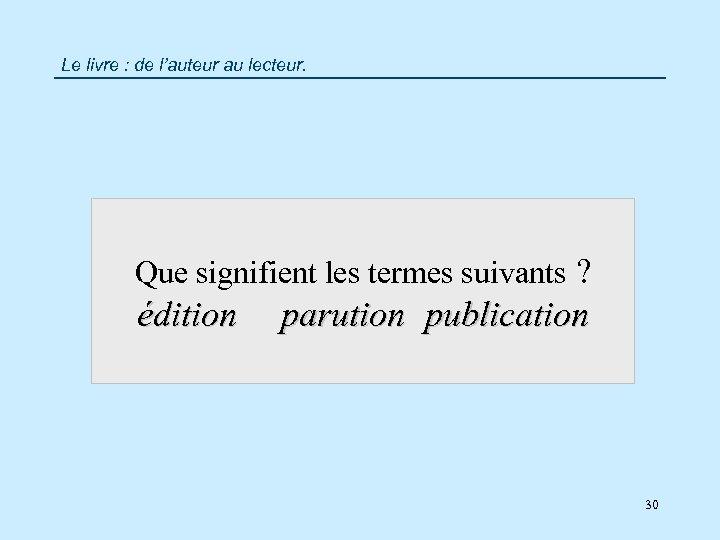 Le livre : de l'auteur au lecteur. Que signifient les termes suivants ? édition