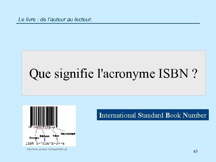 Le livre : de l'auteur au lecteur. Que signifie l'acronyme ISBN ? International Standard