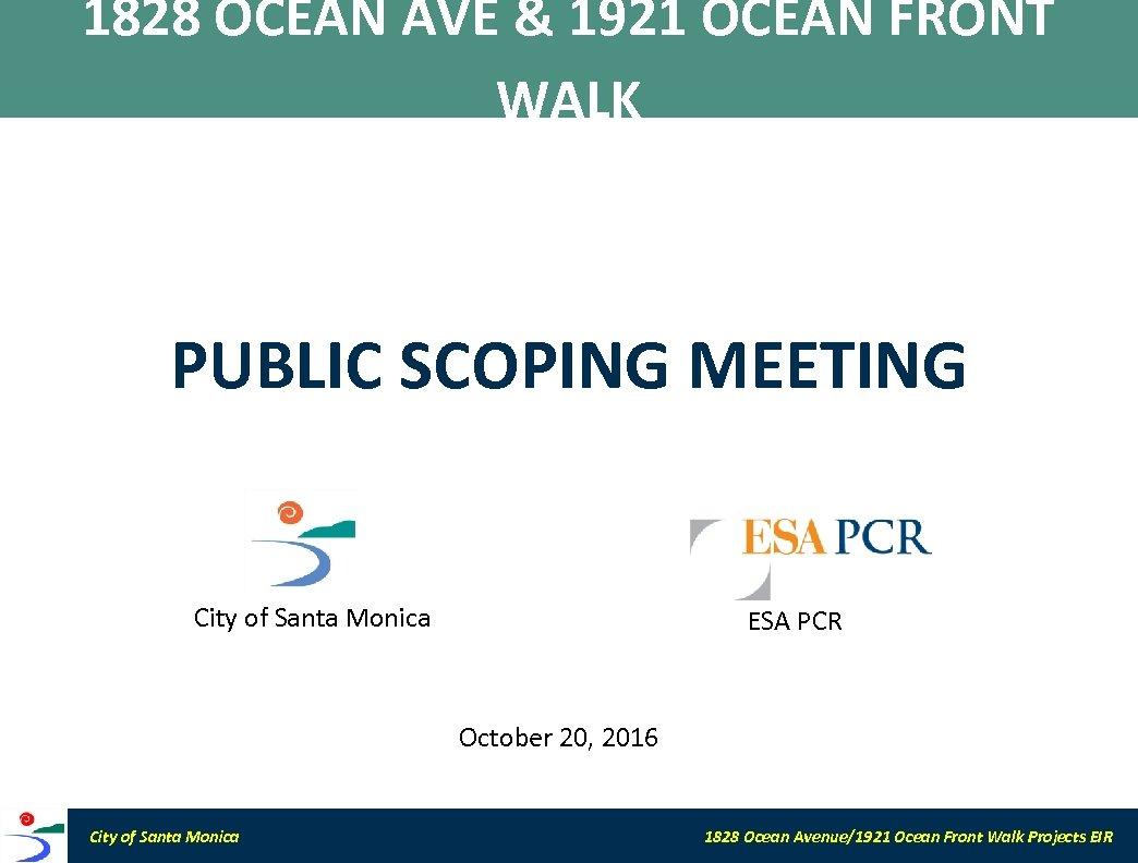 1828 OCEAN AVE & 1921 OCEAN FRONT WALK PUBLIC SCOPING MEETING City of Santa