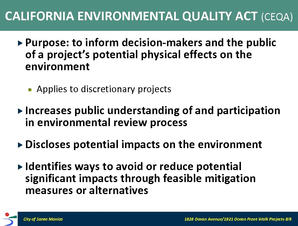 CALIFORNIA ENVIRONMENTAL QUALITY ACT (CEQA) Purpose: to inform decision-makers and the public of a