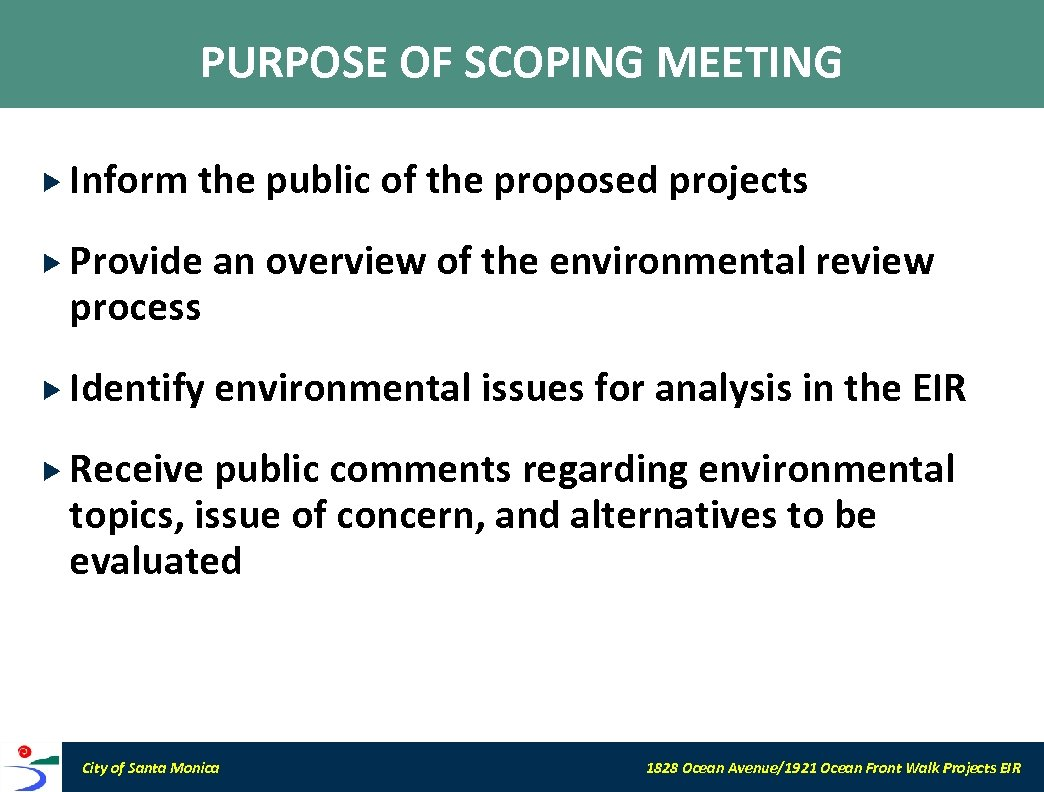 PURPOSE OF SCOPING MEETING Inform the public of the proposed projects Provide an overview