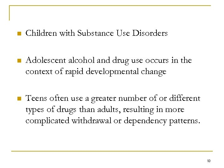 n Children with Substance Use Disorders n Adolescent alcohol and drug use occurs in
