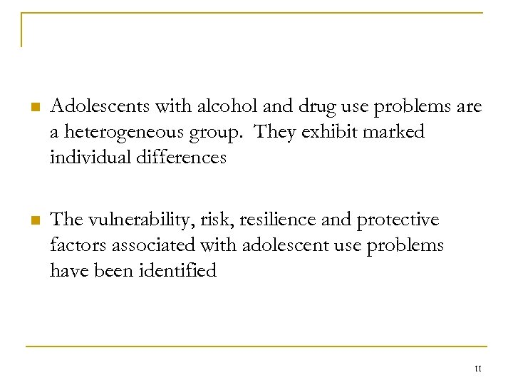 n Adolescents with alcohol and drug use problems are a heterogeneous group. They exhibit