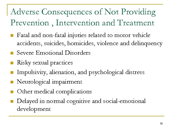 Adverse Consequences of Not Providing Prevention , Intervention and Treatment n n n n