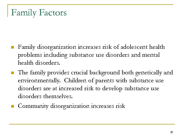 Family Factors n n n Family disorganization increases risk of adolescent health problems including