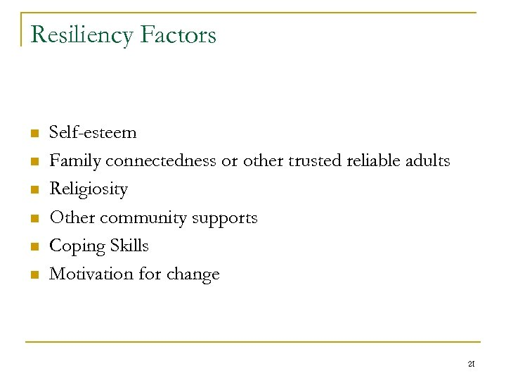 Resiliency Factors n n n Self-esteem Family connectedness or other trusted reliable adults Religiosity