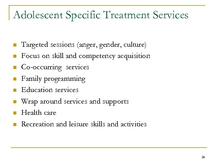 Adolescent Specific Treatment Services n n n n Targeted sessions (anger, gender, culture) Focus