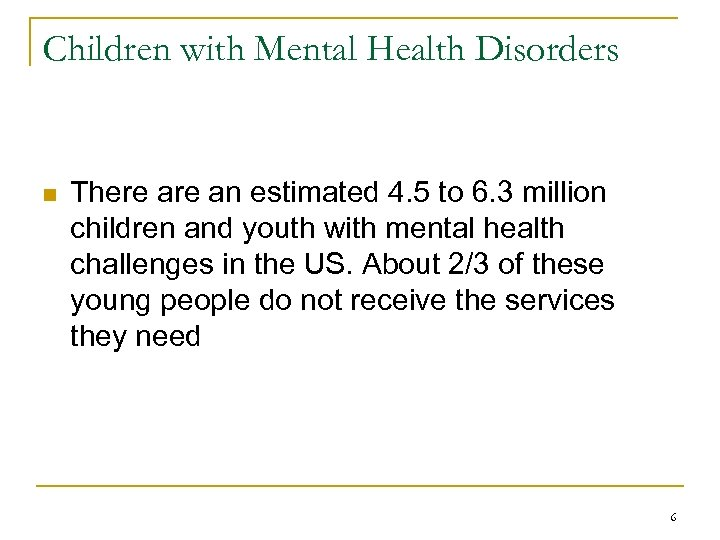 Children with Mental Health Disorders n There an estimated 4. 5 to 6. 3