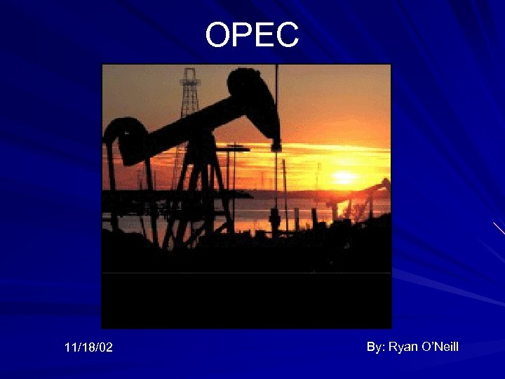OPEC 11/18/02 By: Ryan O'Neill
