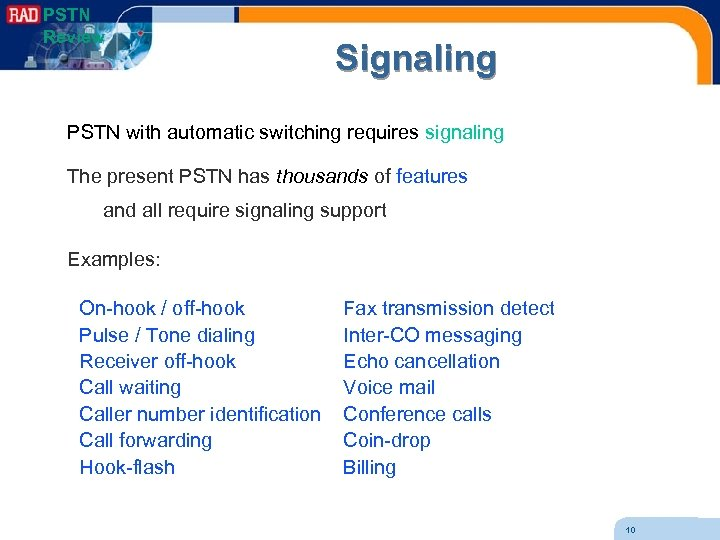 PSTN Review Signaling PSTN with automatic switching requires signaling The present PSTN has thousands