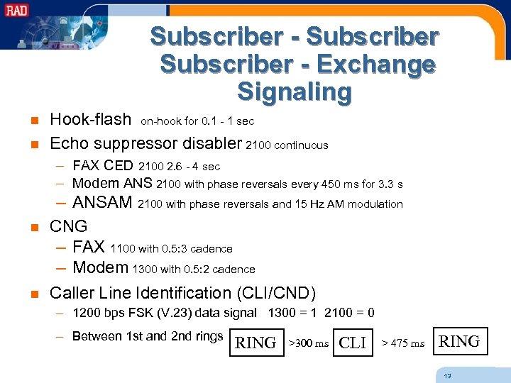 Subscriber - Exchange Signaling n n Hook-flash on-hook for 0. 1 - 1 sec