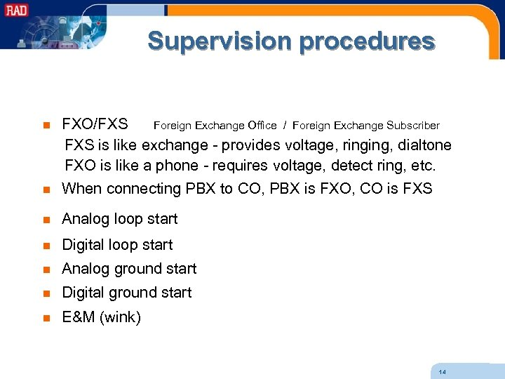 Supervision procedures n FXO/FXS Foreign Exchange Office / Foreign Exchange Subscriber FXS is like