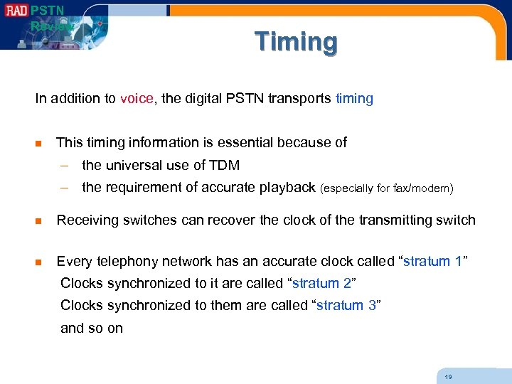 PSTN Review Timing In addition to voice, the digital PSTN transports timing n This