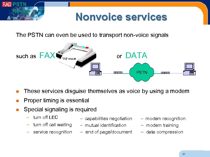 PSTN Review Nonvoice services The PSTN can even be used to transport non-voice signals