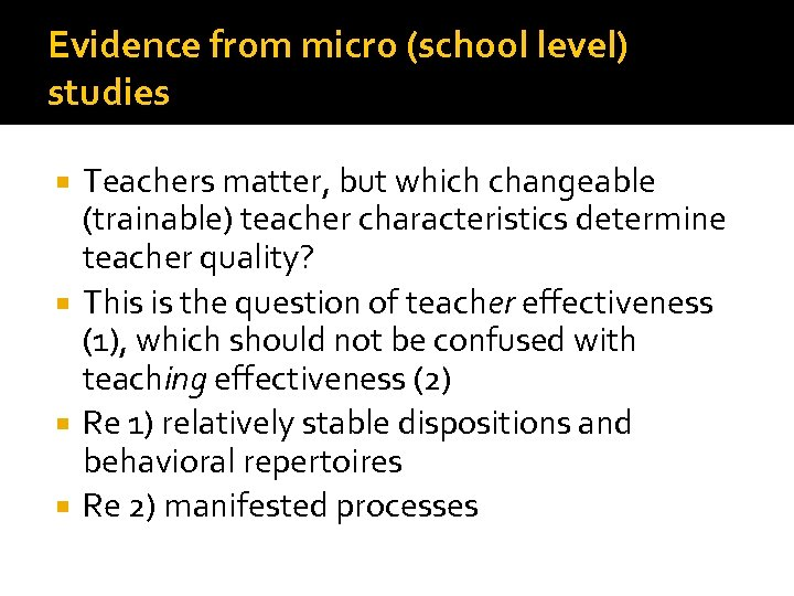 Evidence from micro (school level) studies Teachers matter, but which changeable (trainable) teacher characteristics