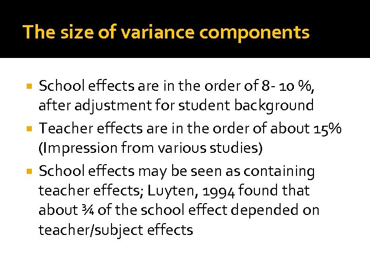 The size of variance components School effects are in the order of 8 -