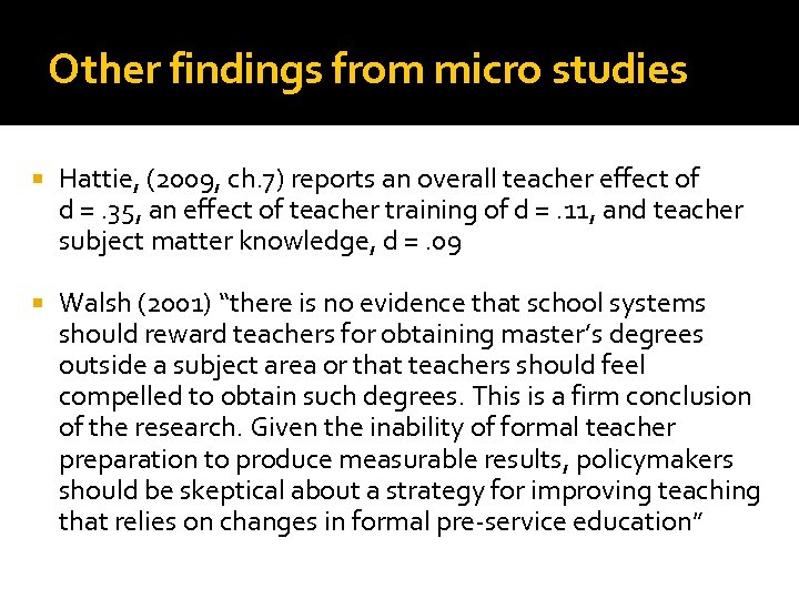 Other findings from micro studies Hattie, (2009, ch. 7) reports an overall teacher effect