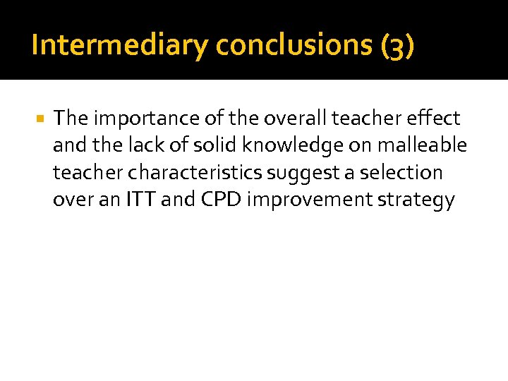 Intermediary conclusions (3) The importance of the overall teacher effect and the lack of