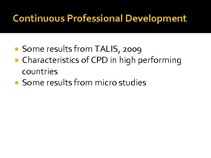 Continuous Professional Development Some results from TALIS, 2009 Characteristics of CPD in high performing