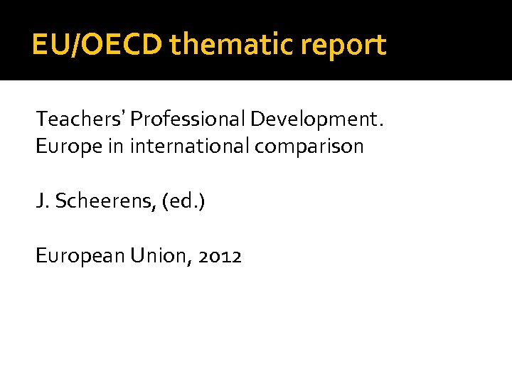 EU/OECD thematic report Teachers' Professional Development. Europe in international comparison J. Scheerens, (ed. )