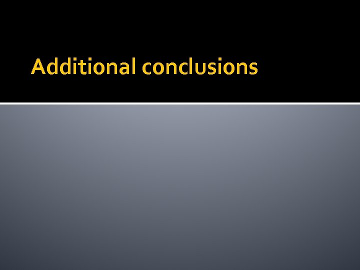 Additional conclusions