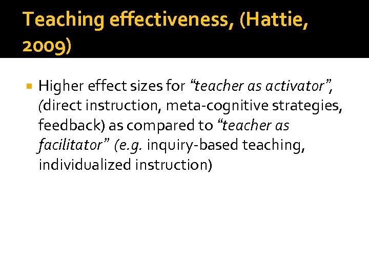 "Teaching effectiveness, (Hattie, 2009) Higher effect sizes for ""teacher as activator"", (direct instruction, meta-cognitive"