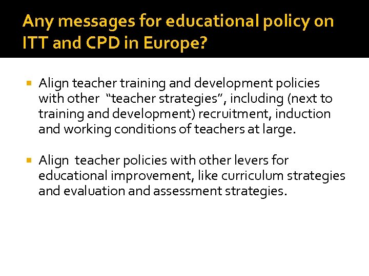 Any messages for educational policy on ITT and CPD in Europe? Align teacher training