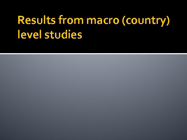 Results from macro (country) level studies