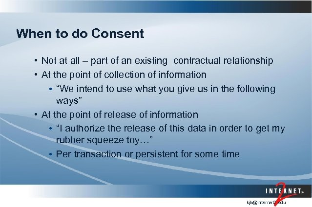 When to do Consent • Not at all – part of an existing contractual
