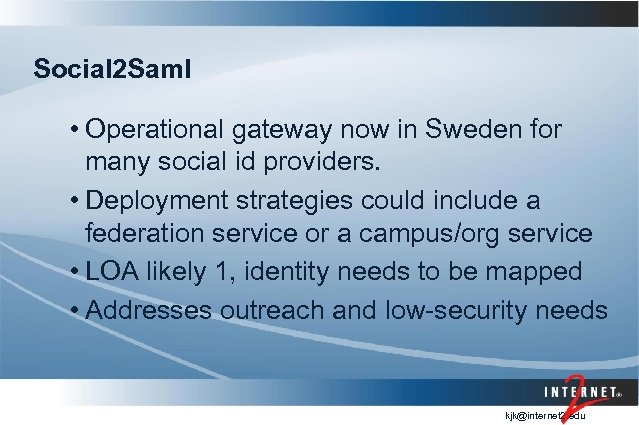 Social 2 Saml • Operational gateway now in Sweden for many social id providers.