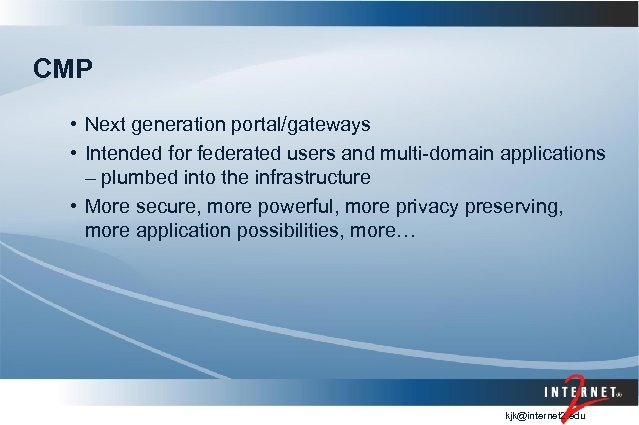 CMP • Next generation portal/gateways • Intended for federated users and multi-domain applications –