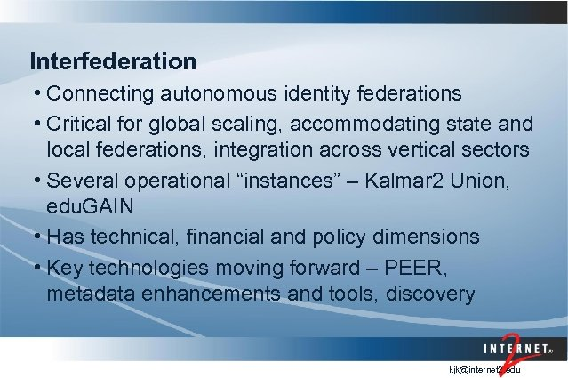 Interfederation • Connecting autonomous identity federations • Critical for global scaling, accommodating state and