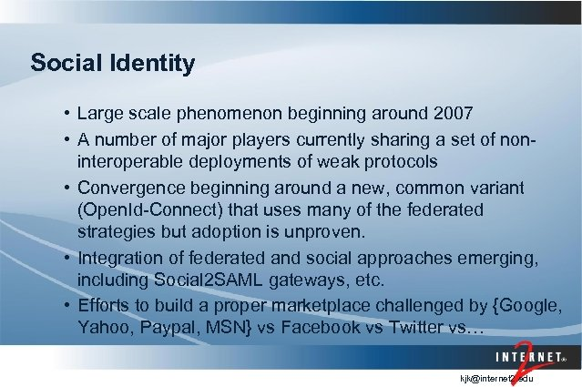 Social Identity • Large scale phenomenon beginning around 2007 • A number of major