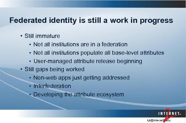 Federated identity is still a work in progress • Still immature • Not all