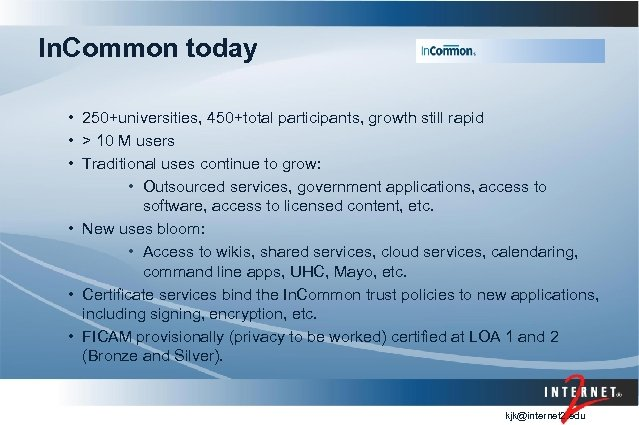 In. Common today • 250+universities, 450+total participants, growth still rapid • > 10 M