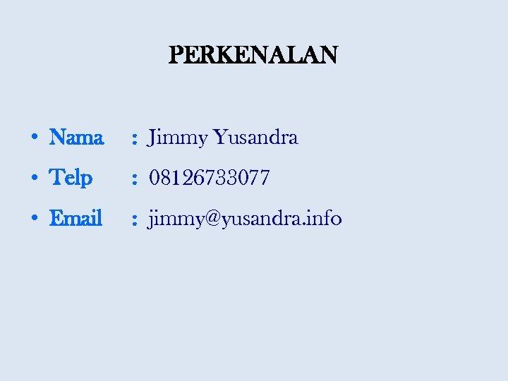 PERKENALAN • Nama : Jimmy Yusandra • Telp : 08126733077 • Email : jimmy@yusandra.