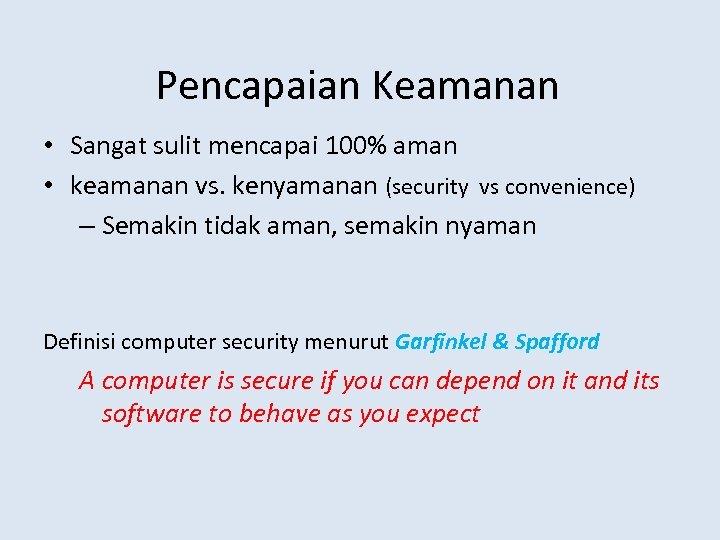Pencapaian Keamanan • Sangat sulit mencapai 100% aman • keamanan vs. kenyamanan (security vs