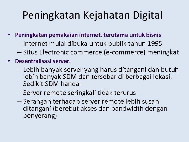 Peningkatan Kejahatan Digital • Peningkatan pemakaian internet, terutama untuk bisnis – Internet mulai dibuka