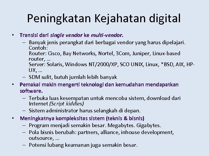 Peningkatan Kejahatan digital • Transisi dari single vendor ke multi-vendor. – Banyak jenis perangkat