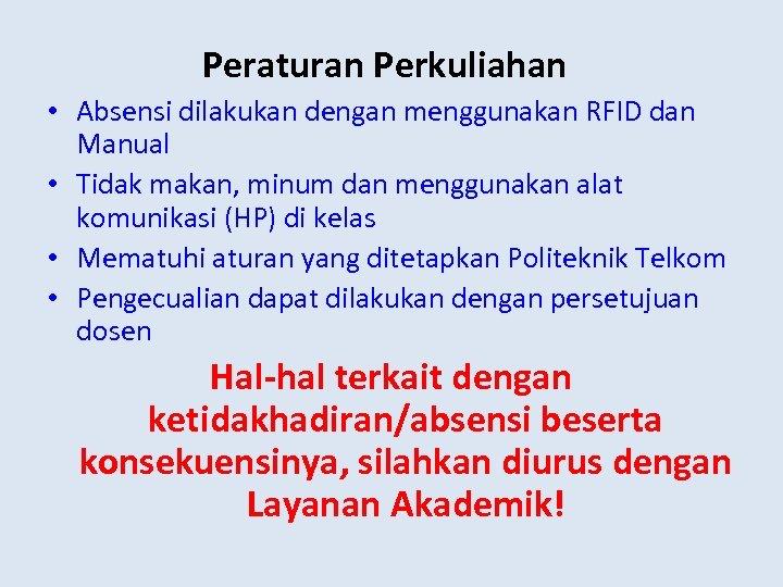 Peraturan Perkuliahan • Absensi dilakukan dengan menggunakan RFID dan Manual • Tidak makan, minum