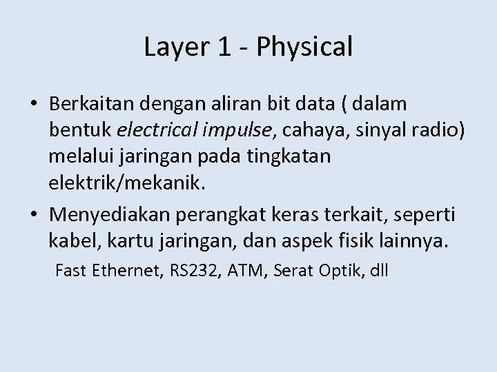 Layer 1 - Physical • Berkaitan dengan aliran bit data ( dalam bentuk electrical